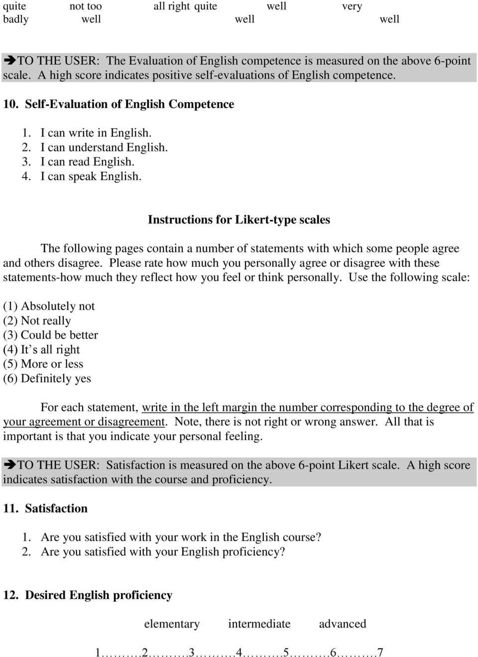 I can speak English. Instructions for Likert-type scales The following pages contain a number of statements with which some people agree and others disagree.