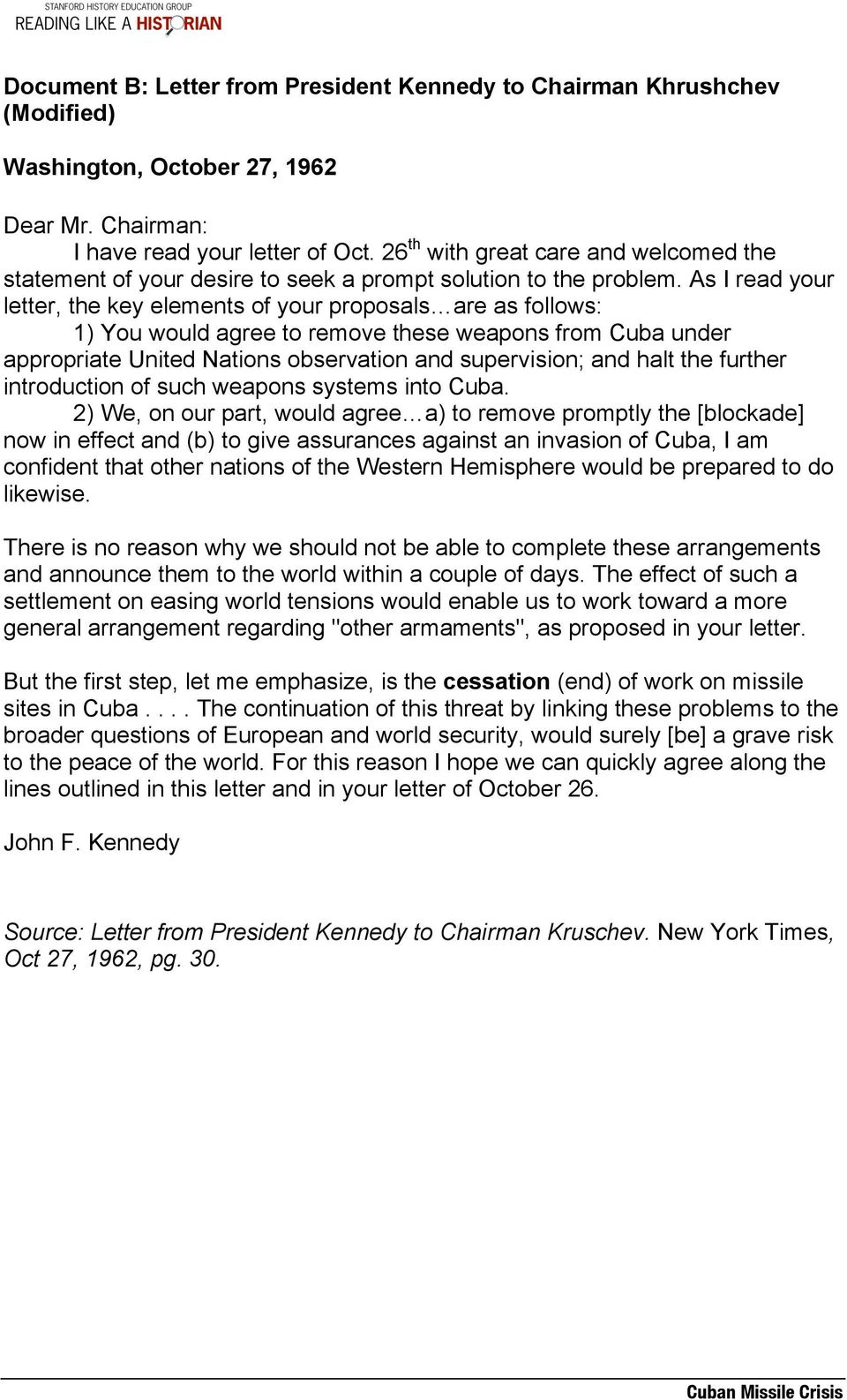As I read your letter, the key elements of your proposals are as follows: 1) You would agree to remove these weapons from Cuba under appropriate United Nations observation and supervision; and halt