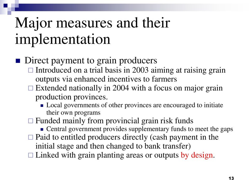 Local governments of other provinces are encouraged to initiate their own programs Funded mainly from provincial grain risk funds Central government