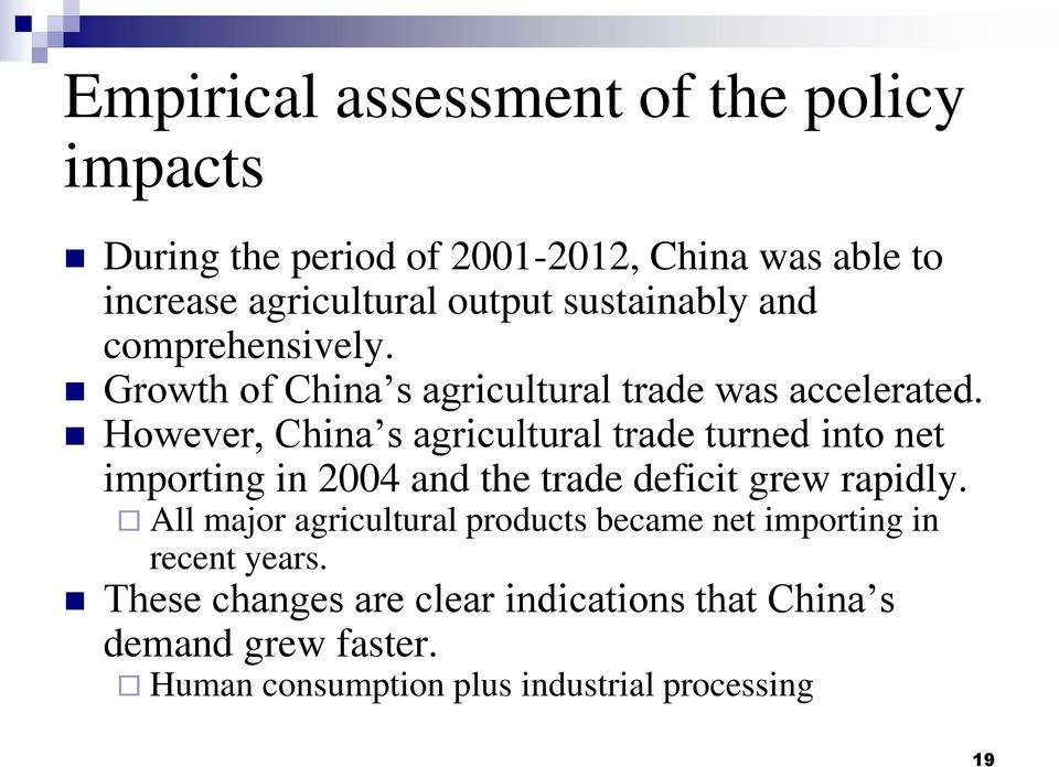 However, China s agricultural trade turned into net importing in 2004 and the trade deficit grew rapidly.