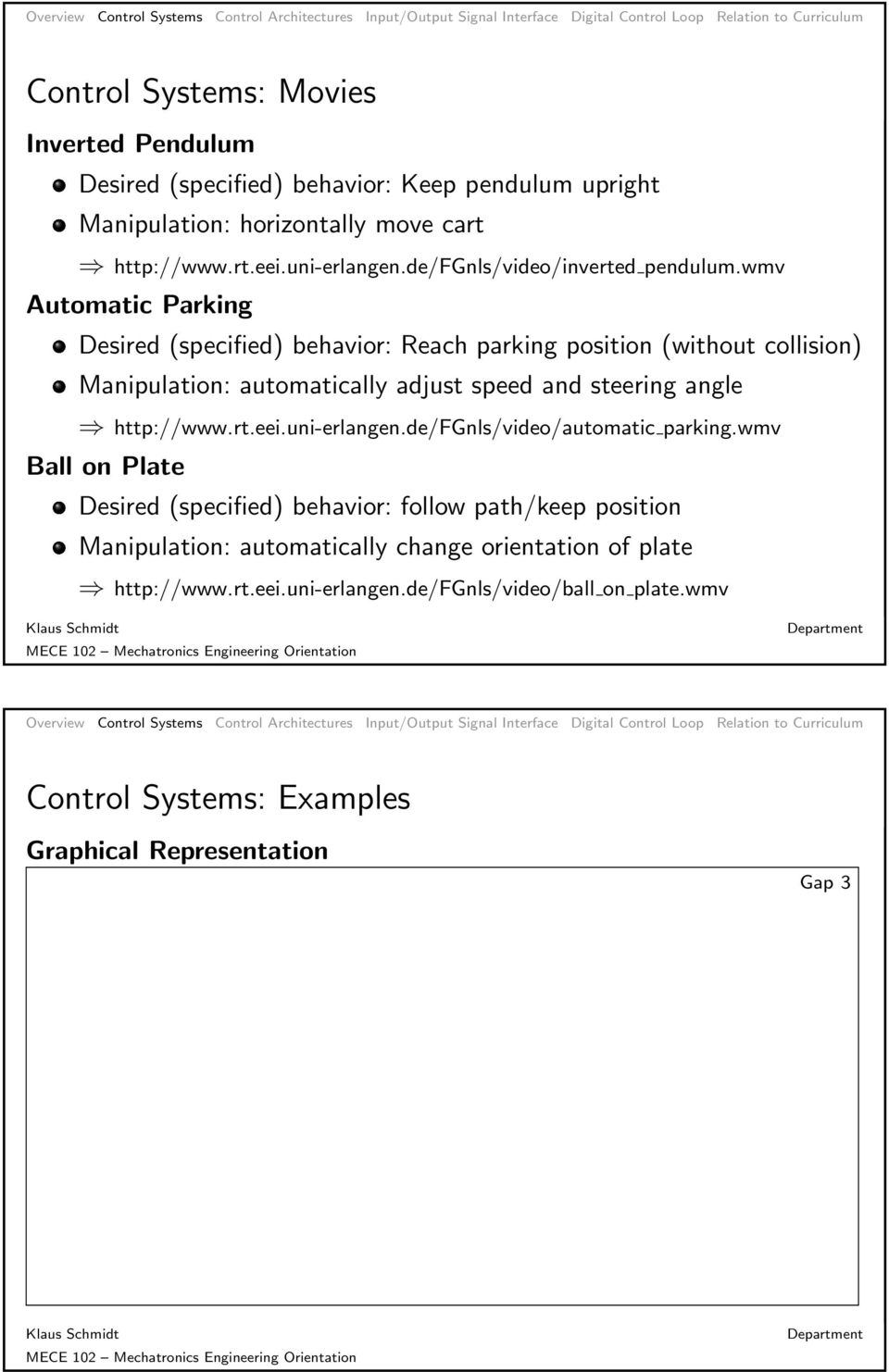 wmv Automatic Parking Desired (specified) behavior: Reach parking position (without collision) Manipulation: automatically adjust speed and steering angle http://www.