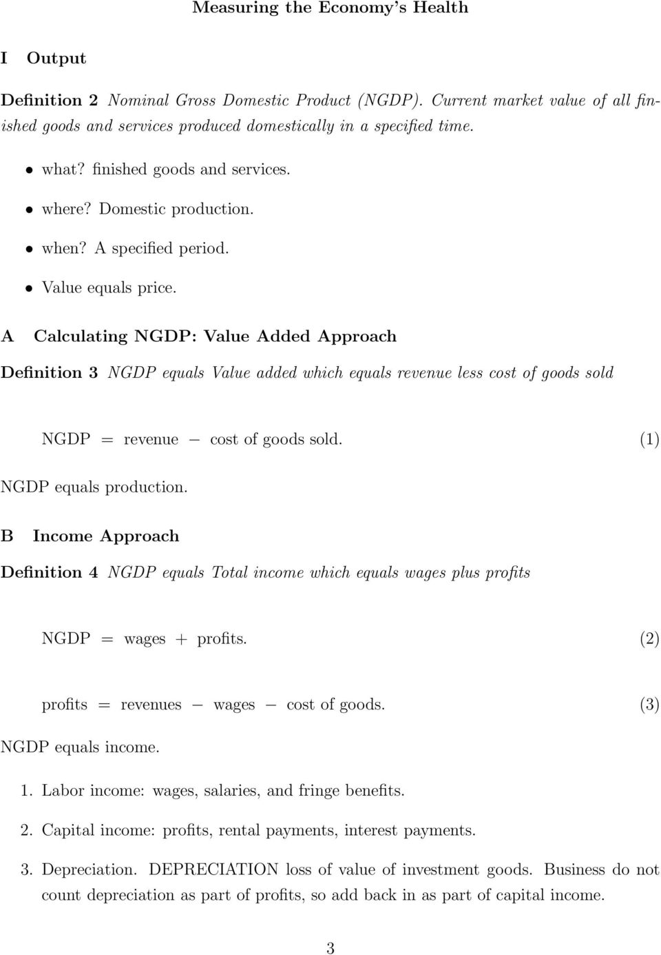 A Calculating NGDP: Value Added Approach Definition 3 NGDP equals Value added which equals revenue less cost of goods sold NGDP = revenue cost of goods sold. (1) NGDP equals production.