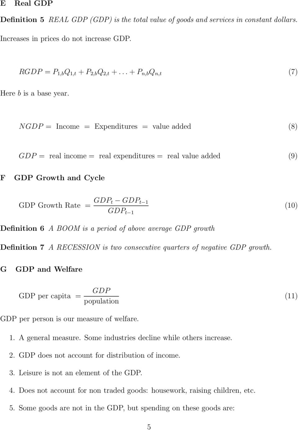 N GDP = Income = Expenditures = value added (8) GDP = real income = real expenditures = real value added (9) F GDP Growth and Cycle GDP Growth Rate = GDP t GDP t 1 GDP t 1 (10) Definition 6 A BOOM is