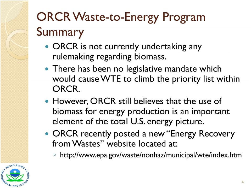 However, ORCR still believes that the use of biomass for energy production is an important element of the total U.S.