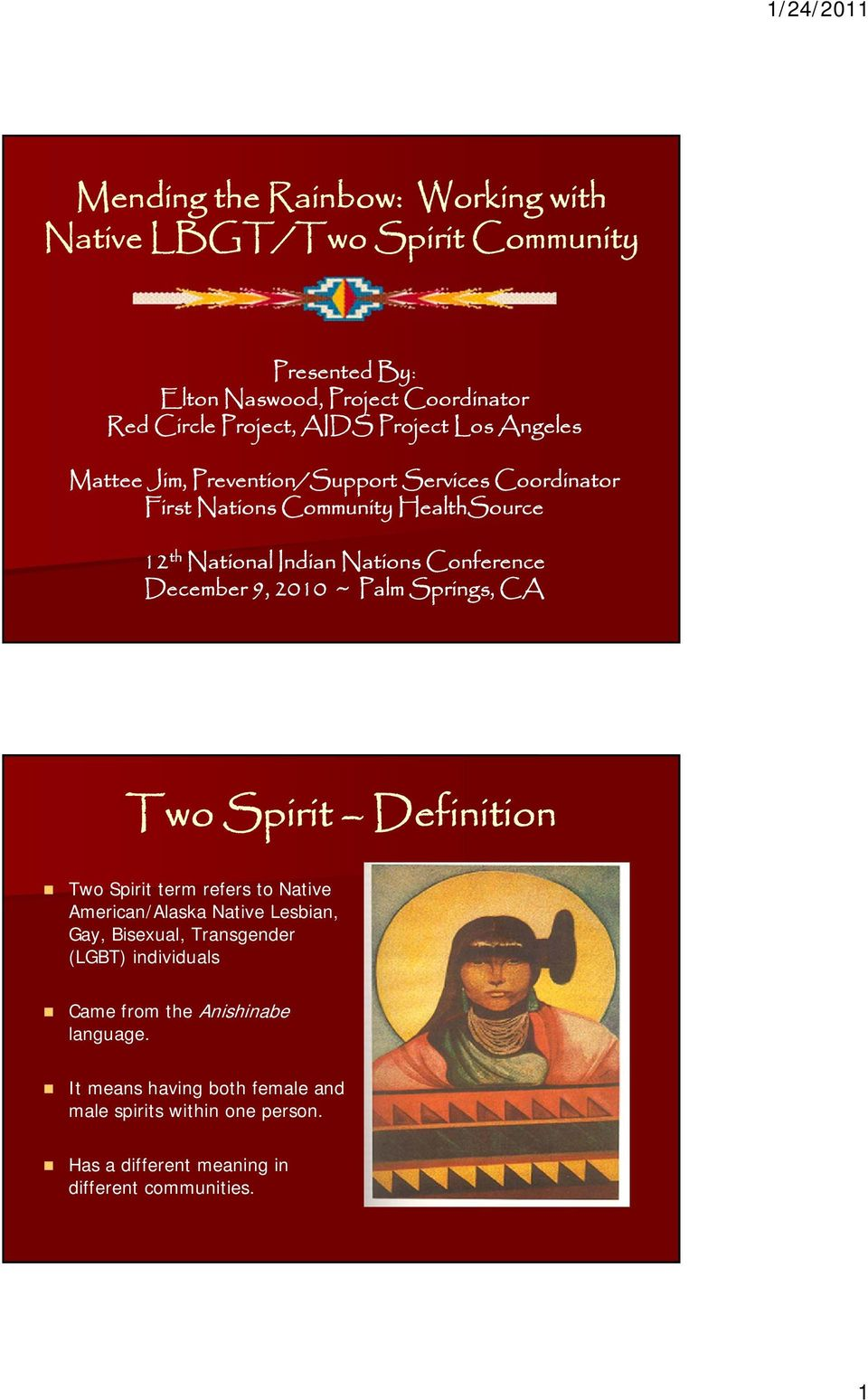2010 ~ Palm Springs, CA Two Spirit Definition Two Spirit term refers to Native American/Alaska Native Lesbian, Gay, Bisexual, Transgender (LGBT)