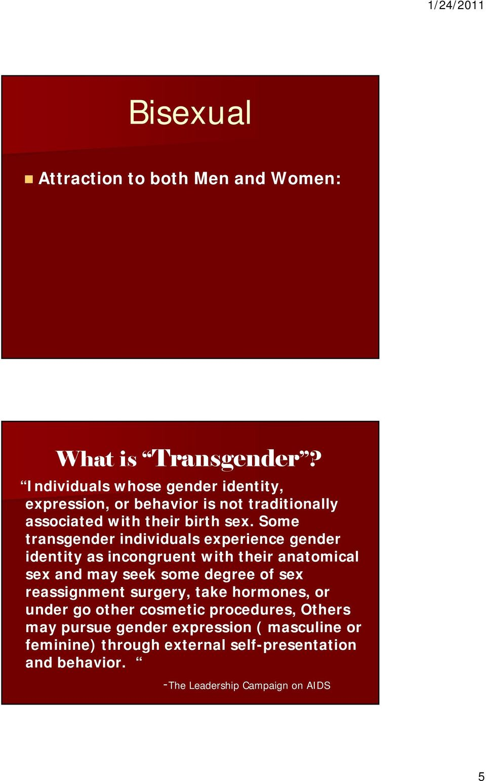 Some transgender individuals experience gender identity as incongruent with their anatomical sex and may seek some degree of sex