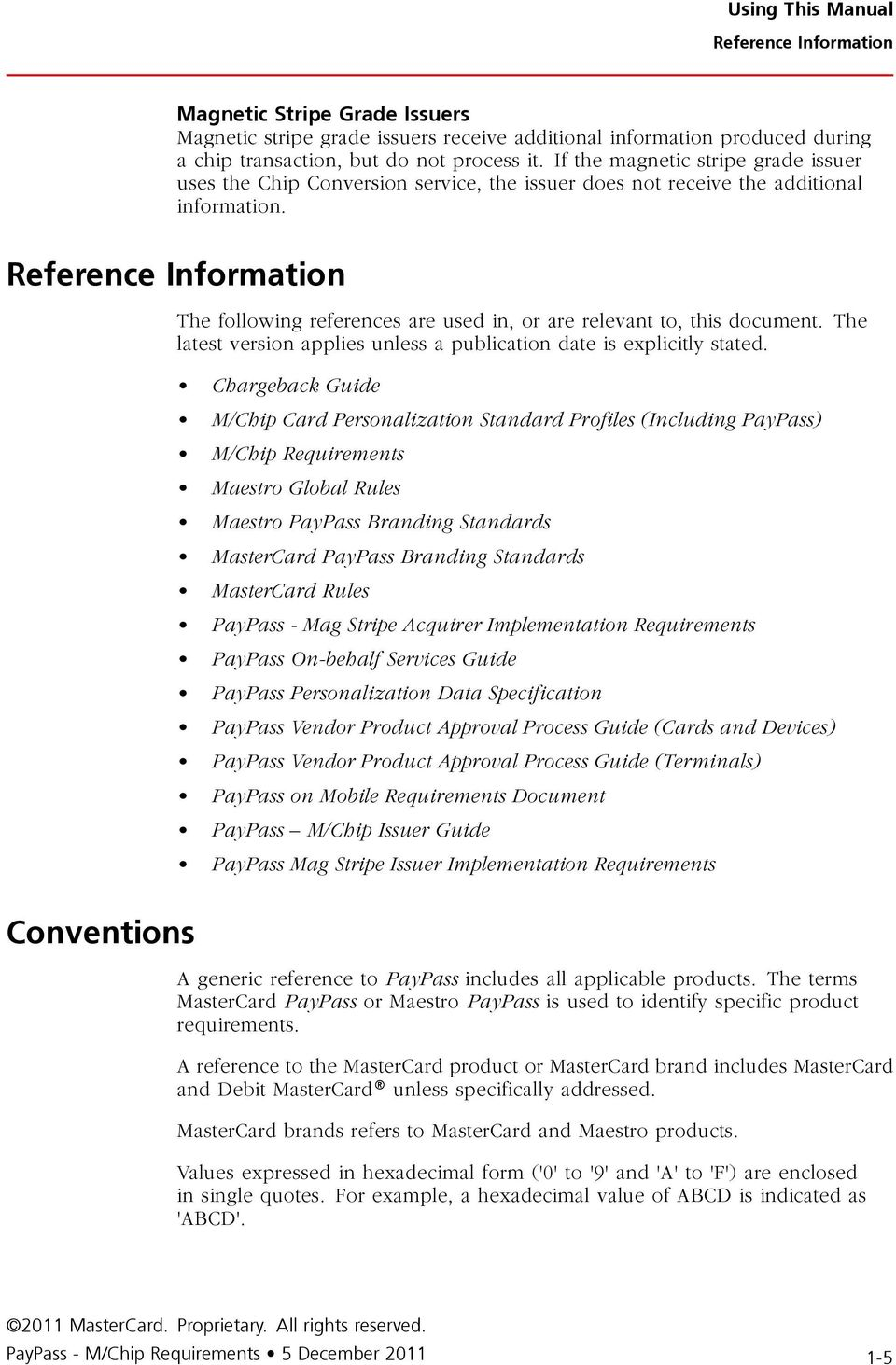 Reference Information The following references are used in, or are relevant to, this document. The latest version applies unless a publication date is explicitly stated.