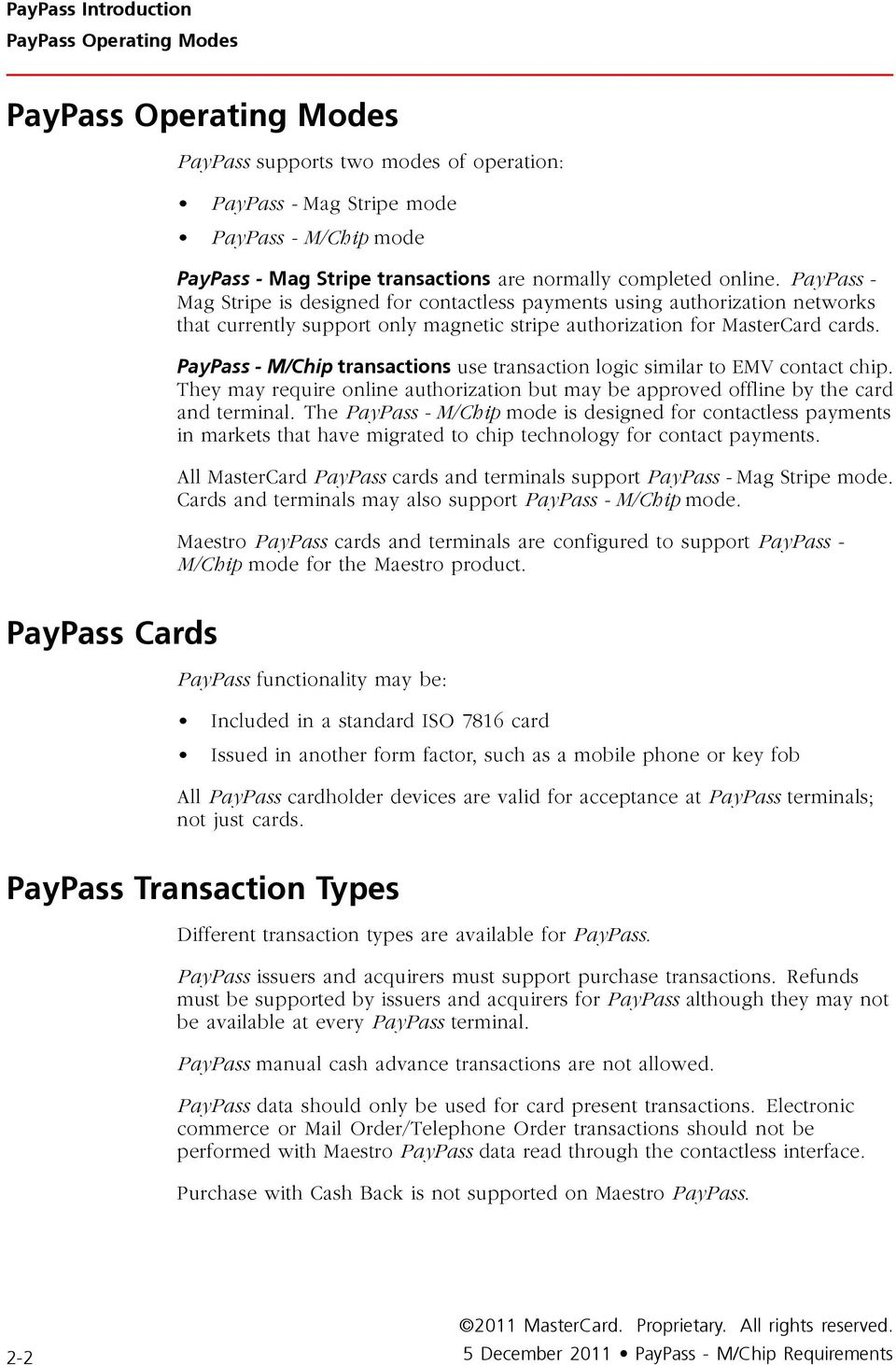PayPass - M/Chip transactions use transaction logic similar to EMV contact chip. They may require online authorization but may be approved offline by the card and terminal.