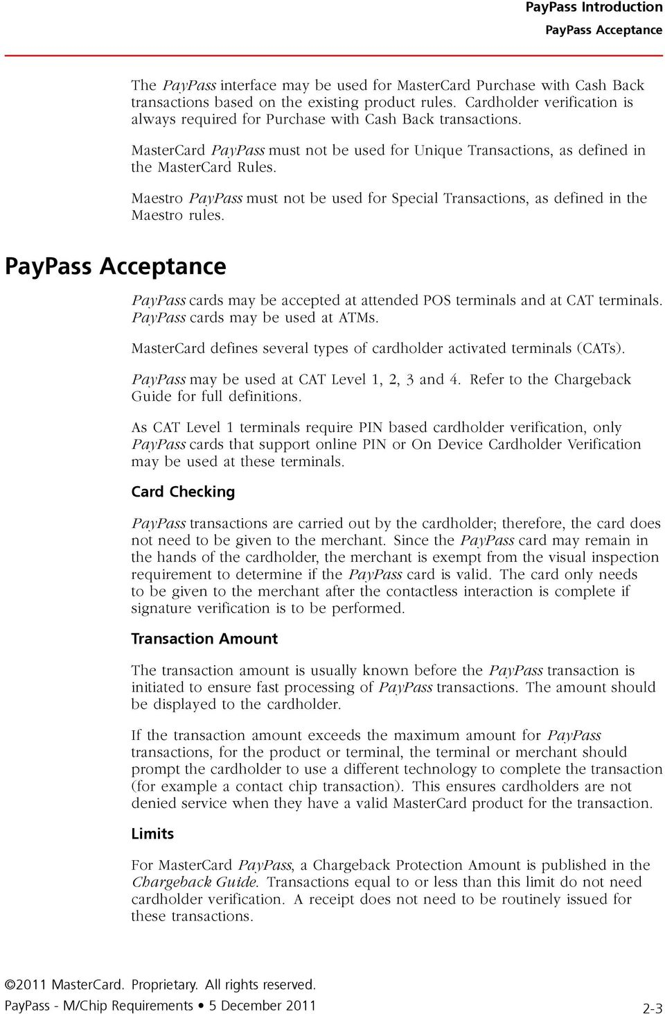 Maestro PayPass must not be used for Special Transactions, as defined in the Maestro rules. PayPass Acceptance PayPass cards may be accepted at attended POS terminals and at CAT terminals.