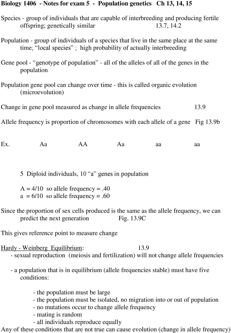 the alleles of all of the genes in the population Population gene pool can change over time - this is called organic evolution (microevolution) Change in gene pool measured as change in allele