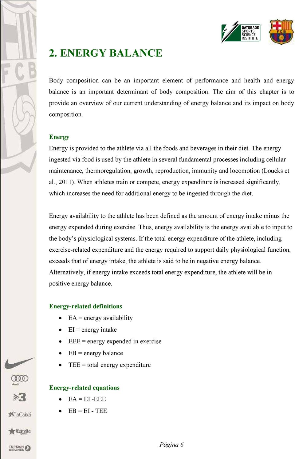Energy Energy is provided to the athlete via all the foods and beverages in their diet.