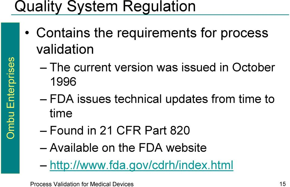 updates from time to time Found in 21 CFR Part 820 Available on the FDA