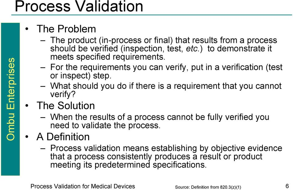 What should you do if there is a requirement that you cannot verify? The Solution When the results of a process cannot be fully verified you need to validate the process.