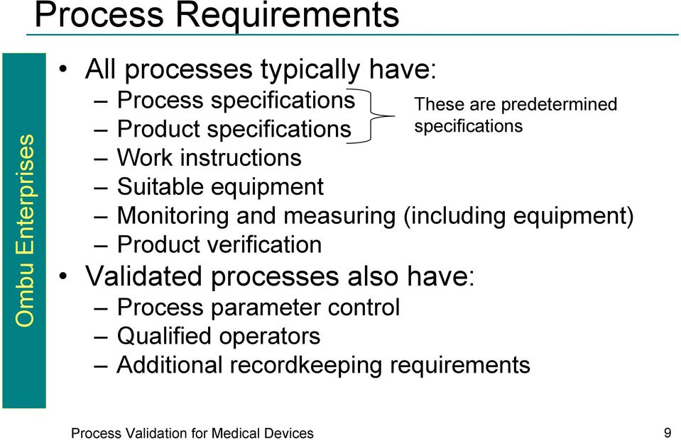 measuring (including equipment) Product verification Validated processes also have: Process