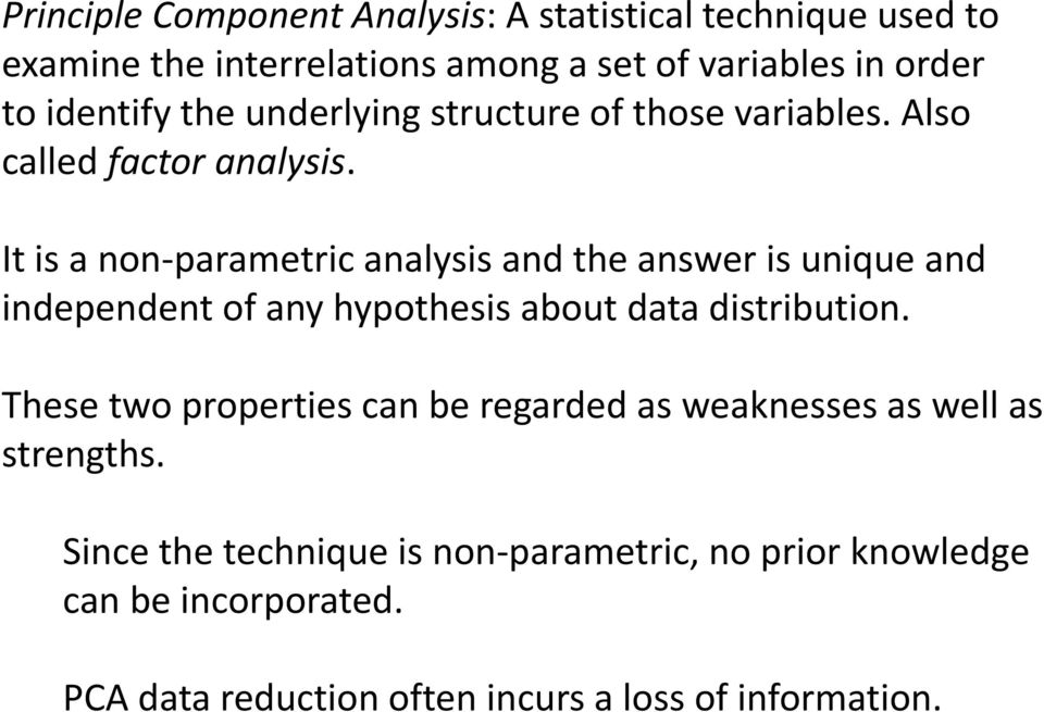 It is a non-parametric analysis and the answer is unique and independent of any hypothesis about data distribution.