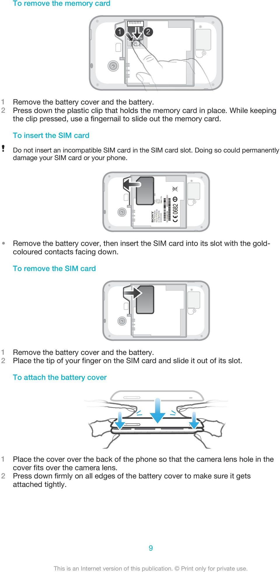 Doing so could permanently damage your SIM card or your phone. Remove the battery cover, then insert the SIM card into its slot with the goldcoloured contacts facing down.