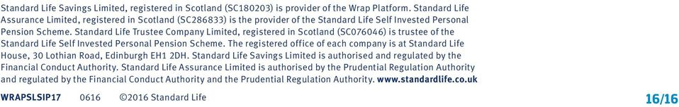 Standard Life Trustee Company Limited, registered in Scotland (SC076046) is trustee of the Standard Life Self Invested Personal Pension Scheme.