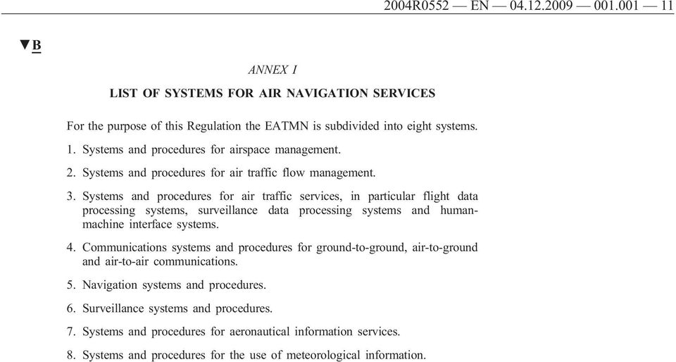 Systems and procedures for air traffic services, in particular flight data processing systems, surveillance data processing systems and humanmachine interface systems. 4.