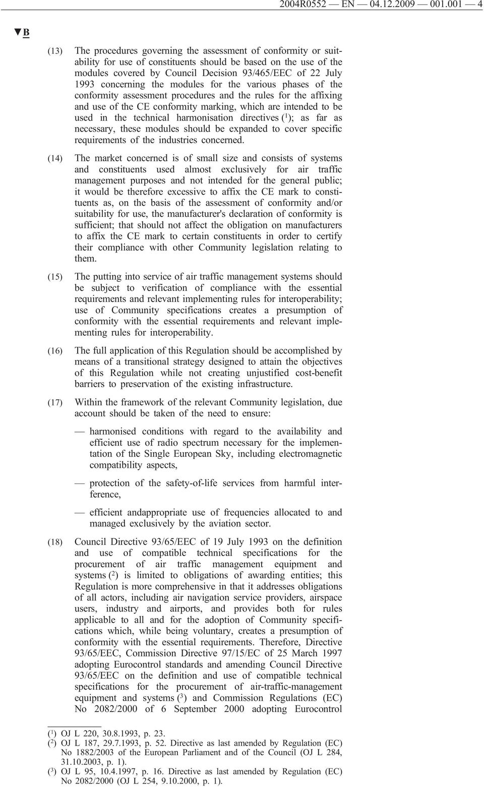 1993 concerning the modules for the various phases of the conformity assessment procedures and the rules for the affixing and use of the CE conformity marking, which are intended to be used in the