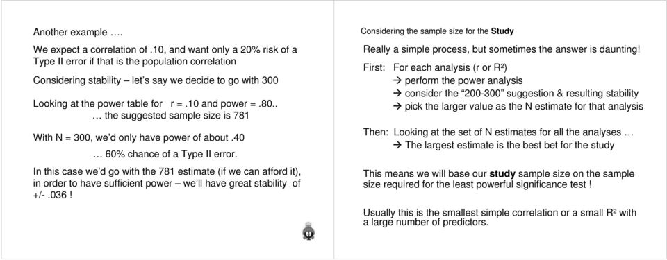 . the suggested sample size is 781 With N = 300, we d only have power of about.40 60% chance of a Type II error.