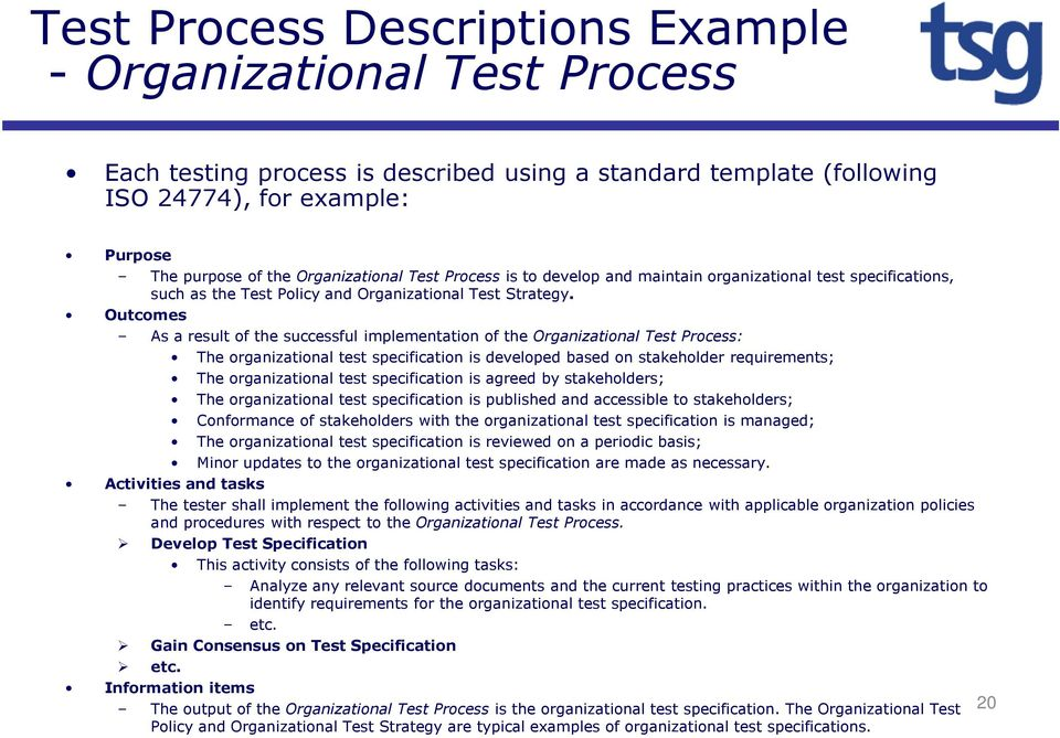 Outcomes As a result of the successful implementation of the Organizational Test Process: The organizational test specification is developed based on stakeholder requirements; The organizational test