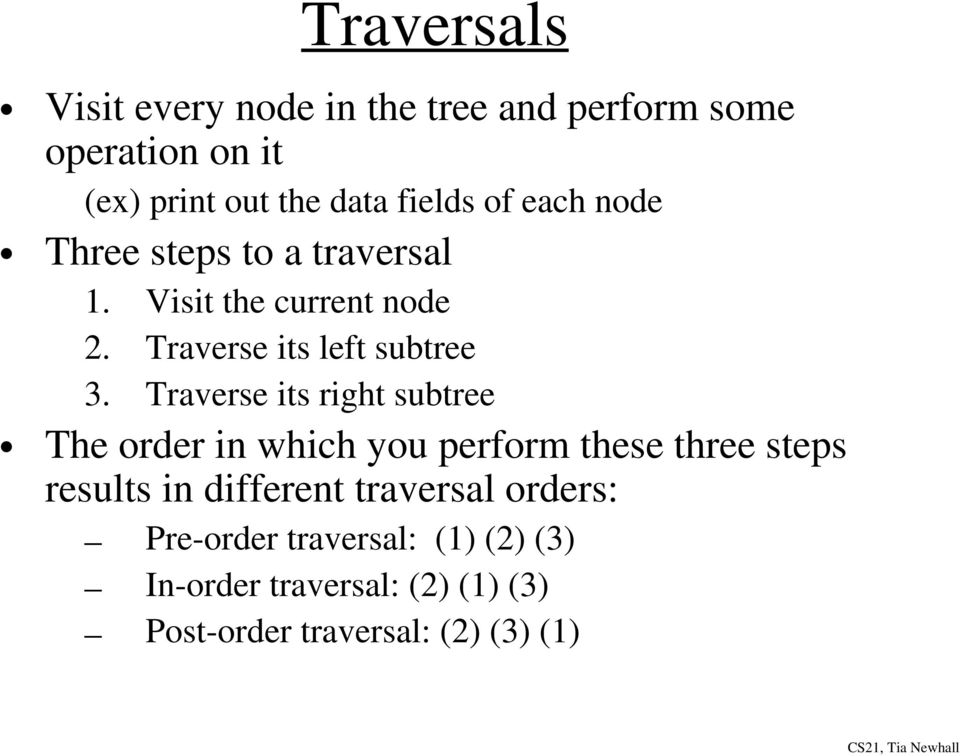 Traverse its right subtree The order in which you perform these three steps results in different