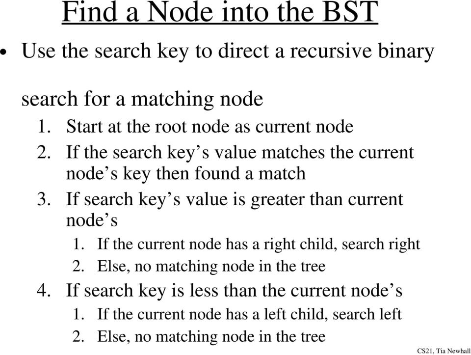 If search key s value is greater than current node s 1. If the current node has a right child, search right 2.
