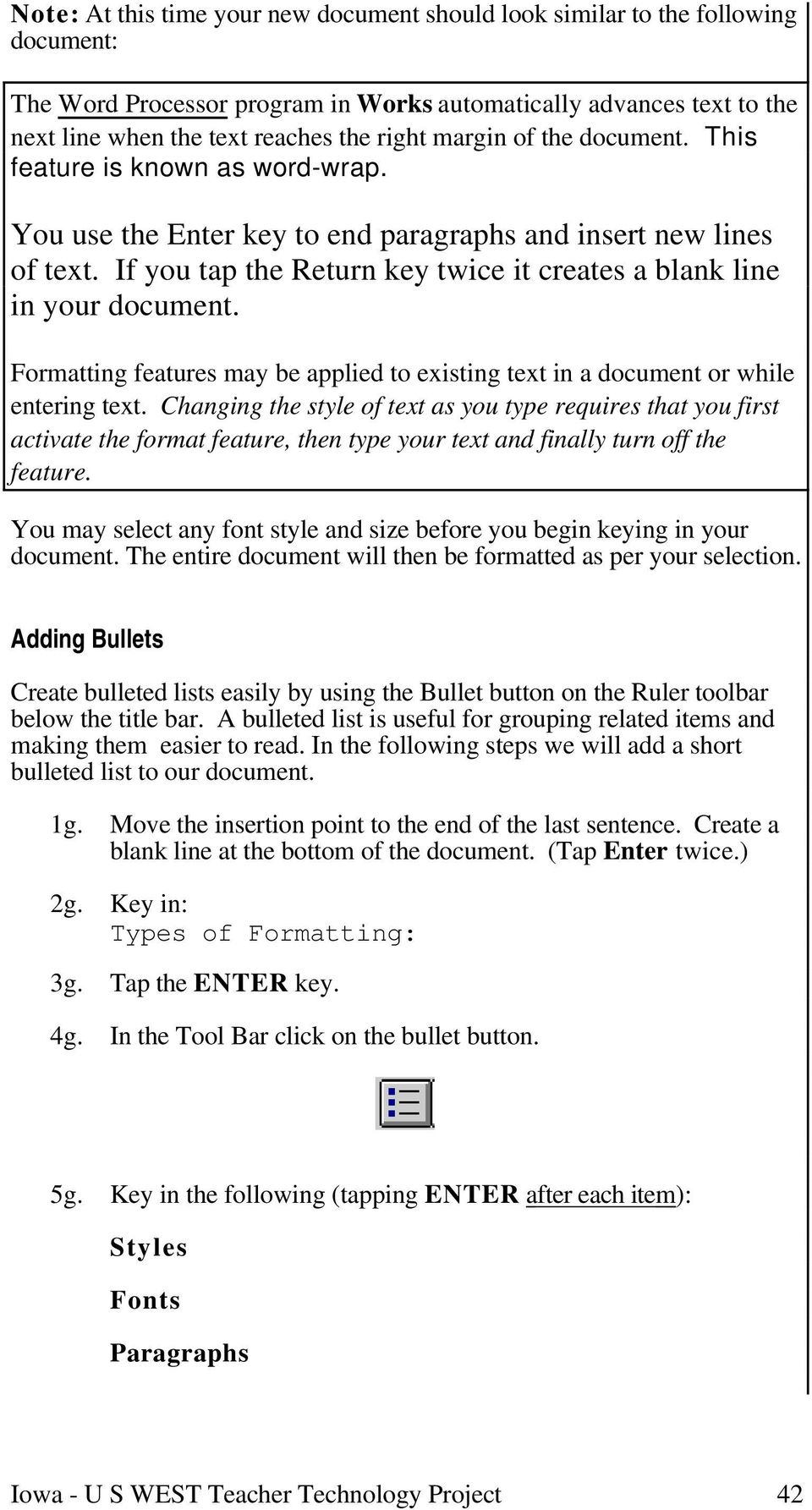 If you tap the Return key twice it creates a blank line in your document. Formatting features may be applied to existing text in a document or while entering text.