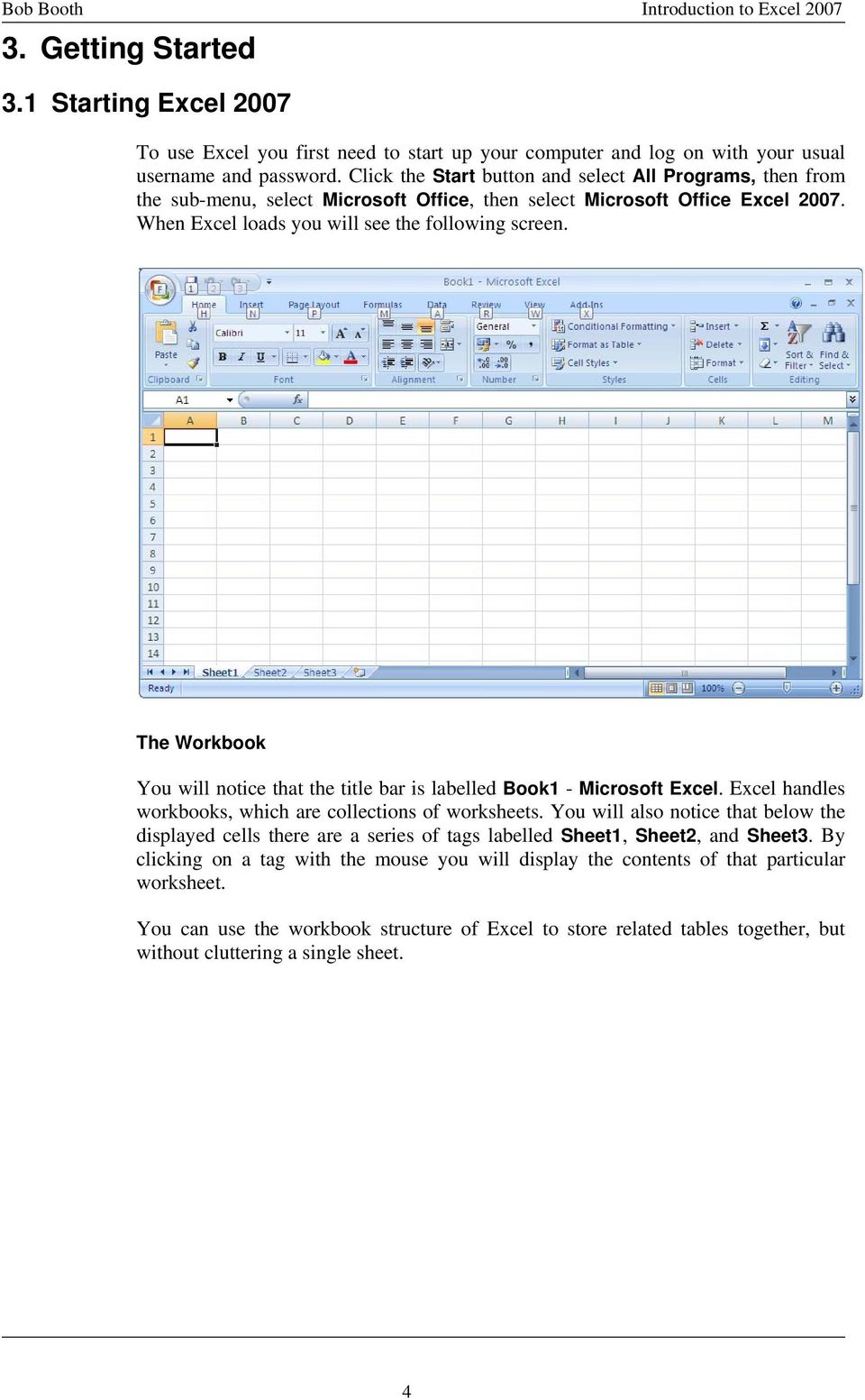 The Workbook You will notice that the title bar is labelled Book1 - Microsoft Excel. Excel handles workbooks, which are collections of worksheets.
