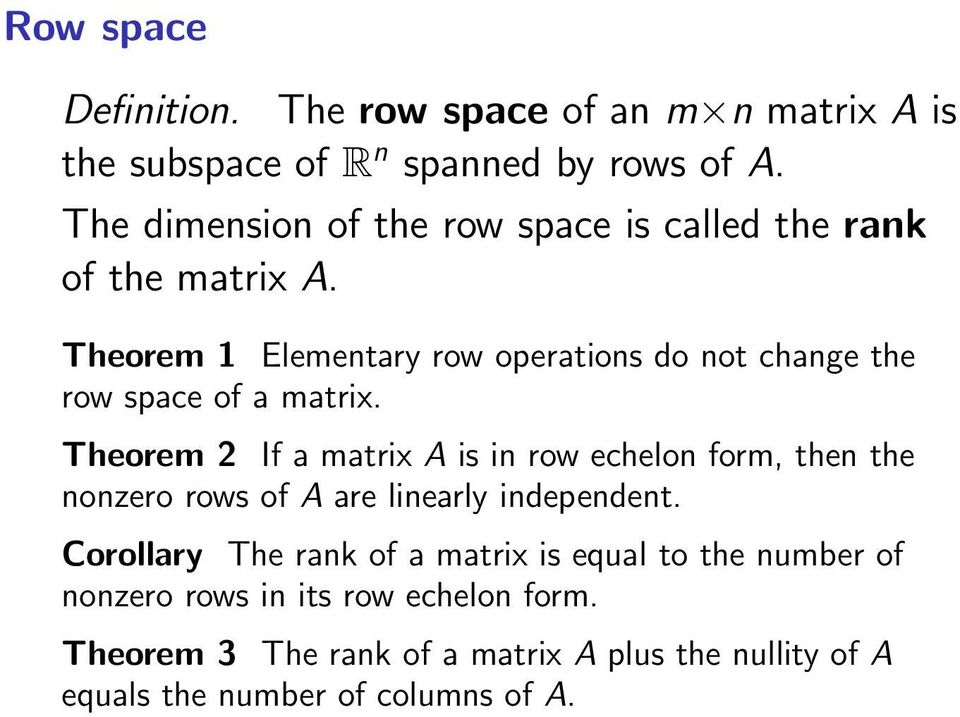Theorem 1 Elementary row operations do not change the row space of a matrix.