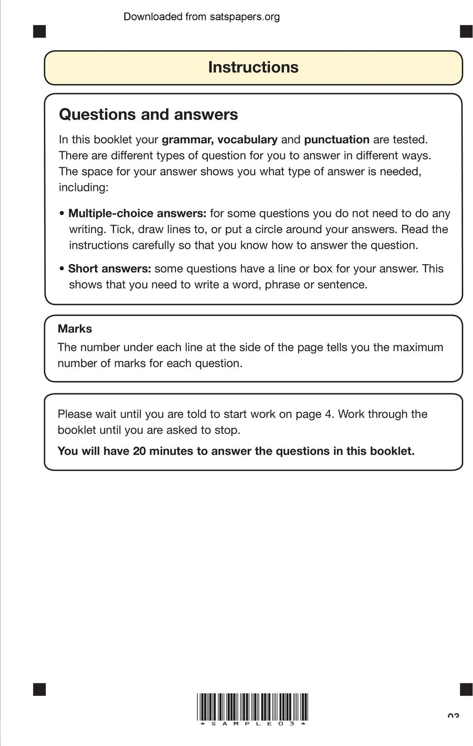 Tick, draw lines to, or put a circle around your answers. Read the instructions carefully so that you know how to answer the question. Short answers: some questions have a line or box for your answer.