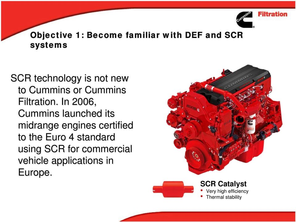 In 2006, Cummins launched its midrange engines certified to the Euro 4