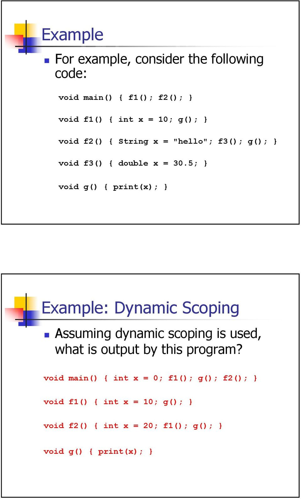 5; void g() { print(x); Example: Dynamic Scoping Assuming dynamic scoping is used, what is output by
