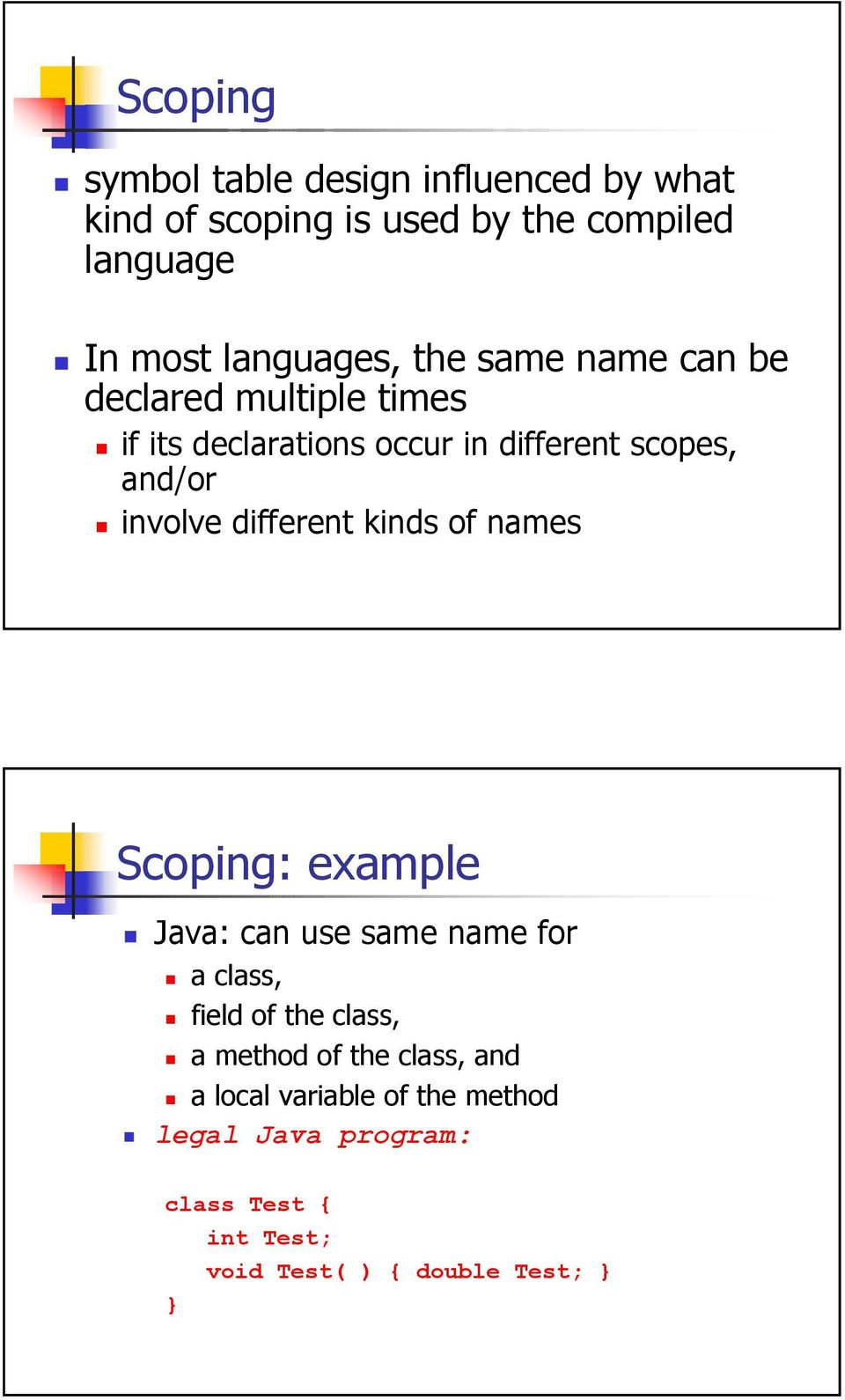 involve different kinds of names Scoping: example Java: can use same name for a class, field of the class, a