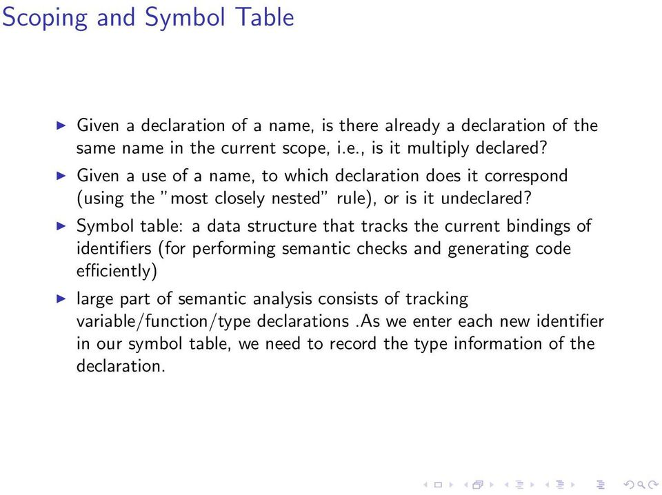 Symbol table: a data structure that tracks the current bindings of identifiers (for performing semantic checks and generating code efficiently) large part