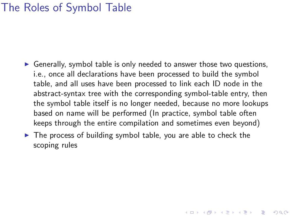 symbol-table entry, then the symbol table itself is no longer needed, because no more lookups based on name will be performed (In practice,
