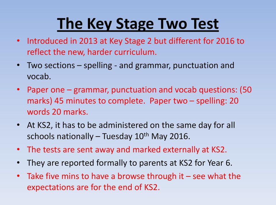 Paper two spelling: 20 words 20 marks. At KS2, it has to be administered on the same day for all schools nationally Tuesday 10 th May 2016.