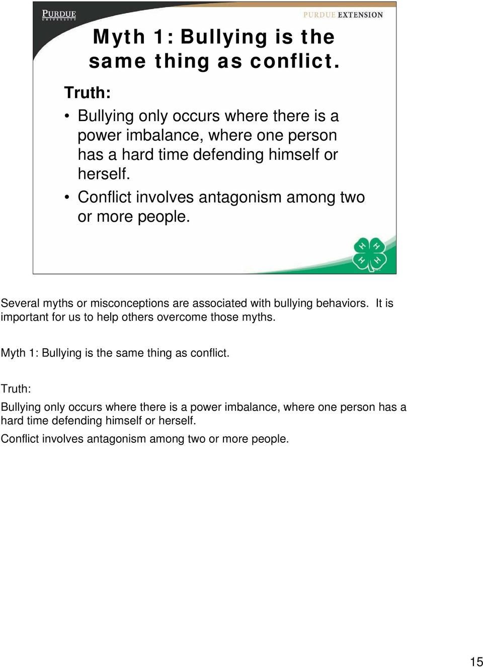 Conflict involves antagonism among two or more people. 15 Several myths or misconceptions are associated with bullying behaviors.