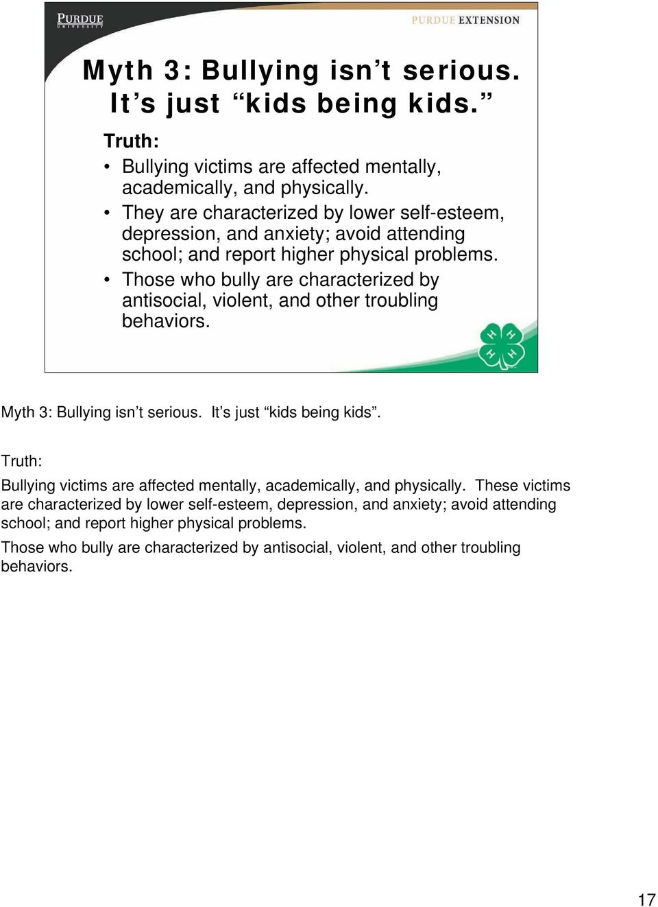 Those who bully are characterized by antisocial, violent, and other troubling behaviors.