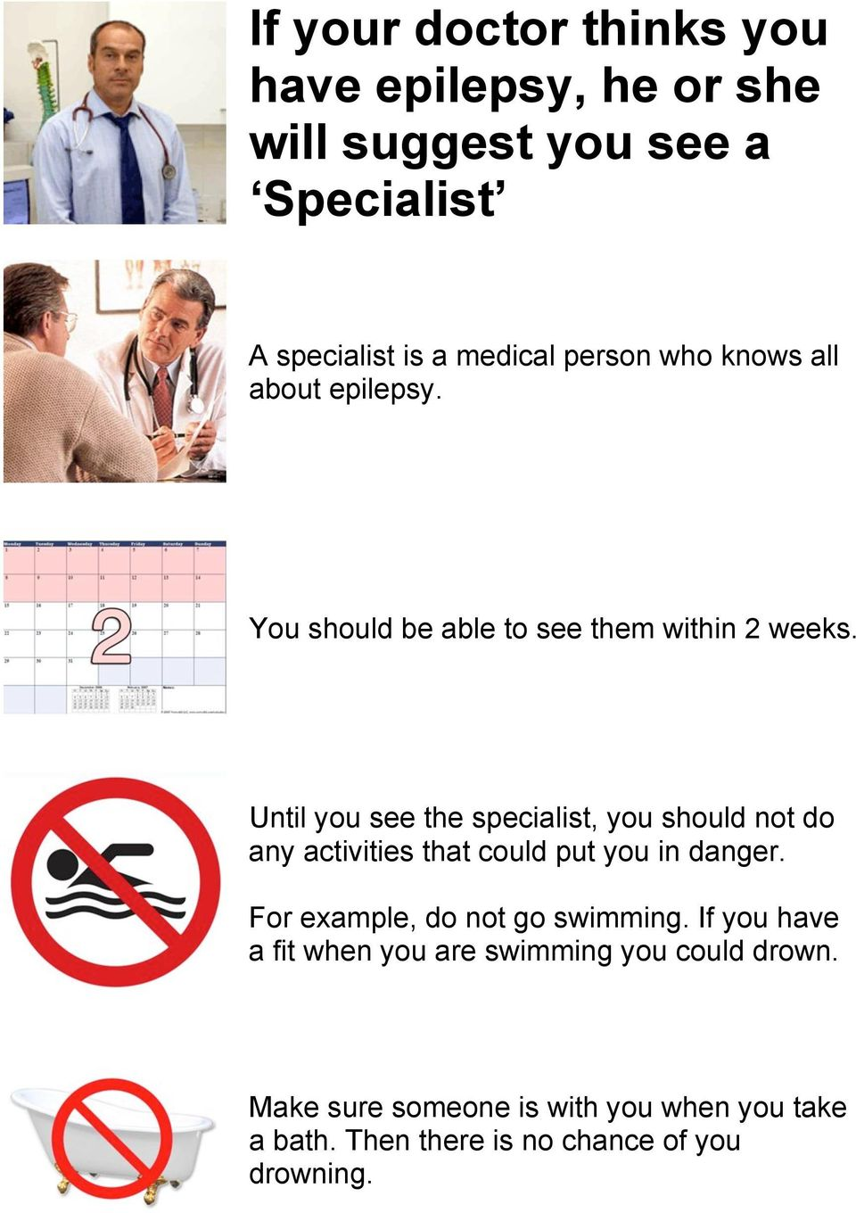 Until you see the specialist, you should not do any activities that could put you in danger.