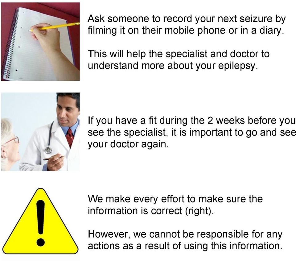 If you have a fit during the 2 weeks before you see the specialist, it is important to go and see your doctor
