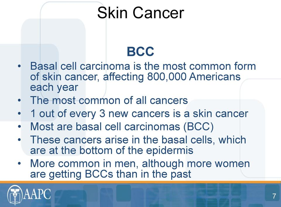 Most are basal cell carcinomas (BCC) These cancers arise in the basal cells, which are at the