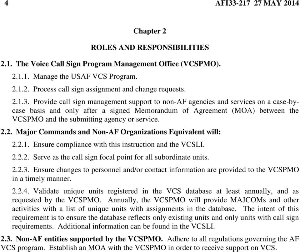 Provide call sign management support to non-af agencies and services on a case-bycase basis and only after a signed Memorandum of Agreement (MOA) between the VCSPMO and the submitting agency or