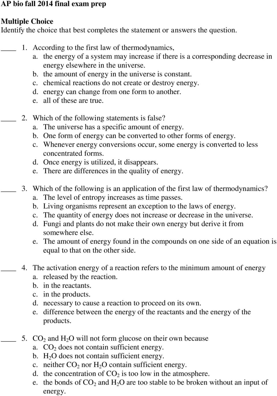 d. energy can change from one form to another. e. all of these are true. 2. Which of the following statements is false? a. The universe has a specific amount of energy. b.