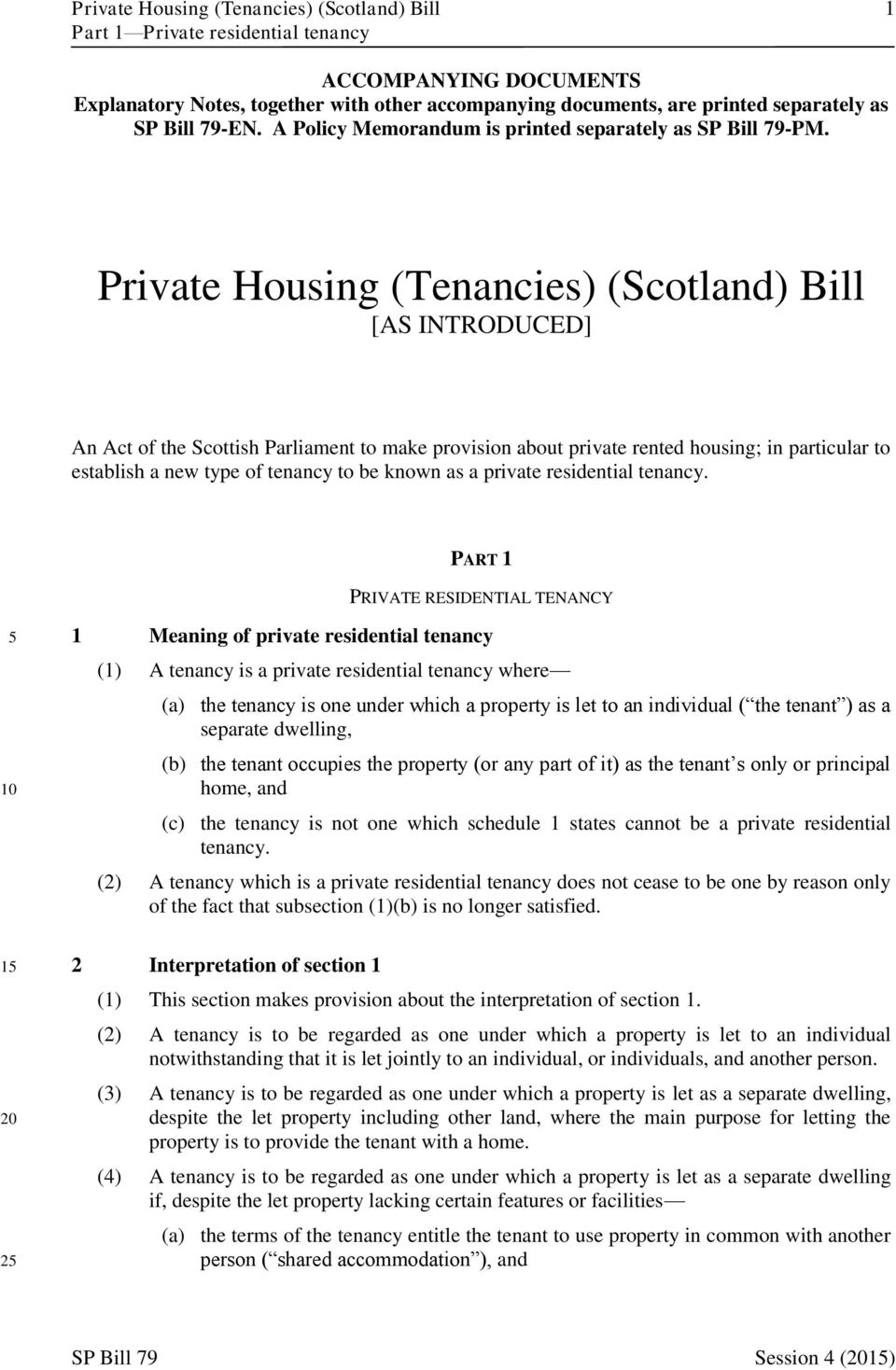 Private Housing (Tenancies) (Scotland) Bill [AS INTRODUCED] An Act of the Scottish Parliament to make provision about private rented housing; in particular to establish a new type of tenancy to be
