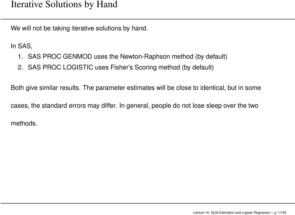SAS PROC LOGISTIC uses Fisher s Scoring method (by default) Both give similar results.