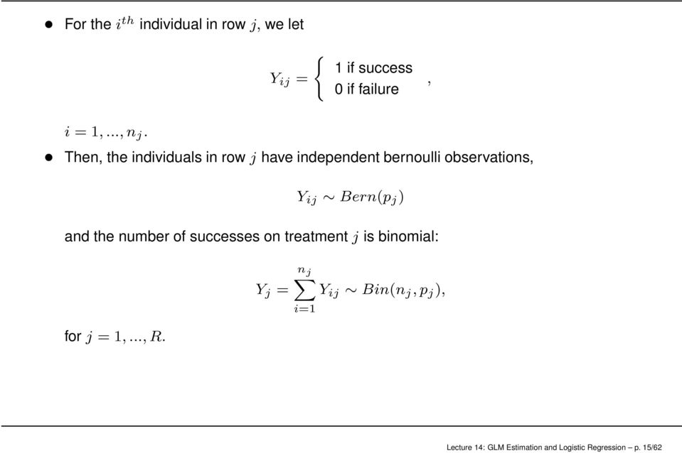 Then, the individuals in row j have independent bernoulli observations, Y ij Bern(p j )