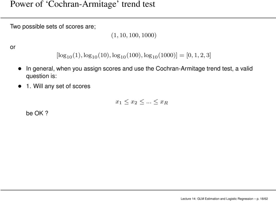 assign scores and use the Cochran-Armitage trend test, a valid question is: 1.