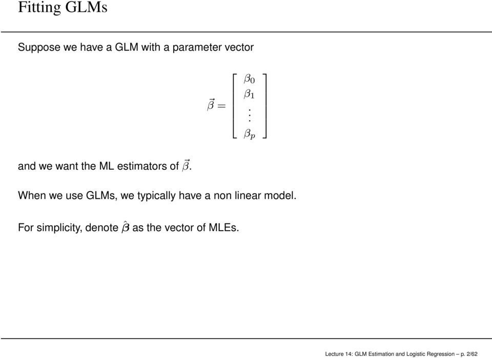 When we use GLMs, we typically have a non linear model.