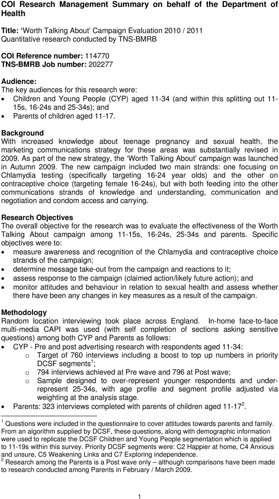 Parents of children aged 11-17. Background With increased knowledge about teenage pregnancy and sexual health, the marketing communications strategy for these areas was substantially revised in 2009.